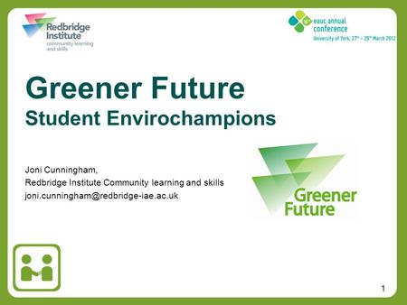1 Joni Cunningham, Redbridge Institute Community learning and skills Greener Future Student Envirochampions.