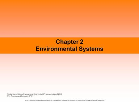 Chapter 2 Environmental Systems Friedland and Relyea Environmental Science for AP ®, second edition ©2015 W.H. Freeman and Company/BFW AP ® is a trademark.
