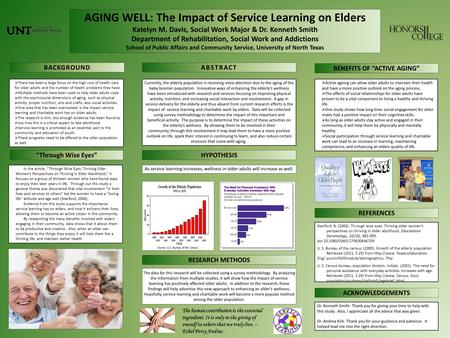 AGING WELL: The Impact of Service Learning on Elders Katelyn M. Davis, Social Work Major & Dr. Kenneth Smith Department of Rehabilitation, Social Work.