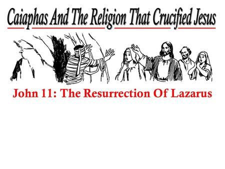 John 11: The Resurrection Of Lazarus. The Pharisees The Sadducees.