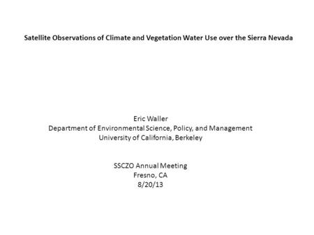 Satellite Observations of Climate and Vegetation Water Use over the Sierra Nevada Eric Waller Department of Environmental Science, Policy, and Management.