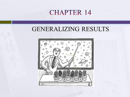 GENERALIZING RESULTS. Participants typically not selected from the general population, and their samples may affect external validity College Students.
