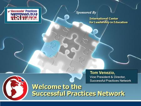 Welcome to the Successful Practices Network Tom Venezio, Vice President & Director, Successful Practices Network International Center for Leadership in.