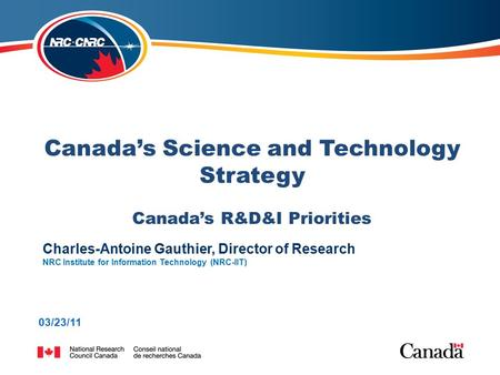 NRC Institute for Information Technology (NRC-IIT) Canada's Science and Technology Strategy Canada's R&D&I Priorities NRC Institute for Information Technology.