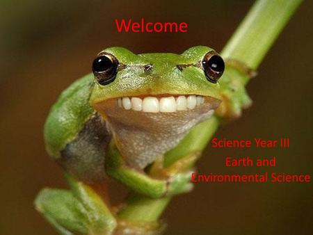 Welcome Science Year III Earth and Environmental Science.