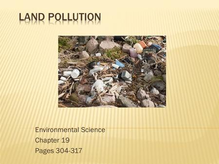 Environmental Science Chapter 19 Pages 304-317.  Humans produce lots of solid waste.  Disposing waste has been a problem since ancient Greece.  Solid.