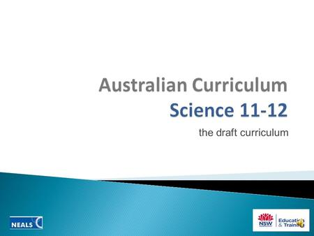 the draft curriculum Proposed 11-12 Science Courses  The draft senior secondary science curriculum documents were released for consultation on 14 May.