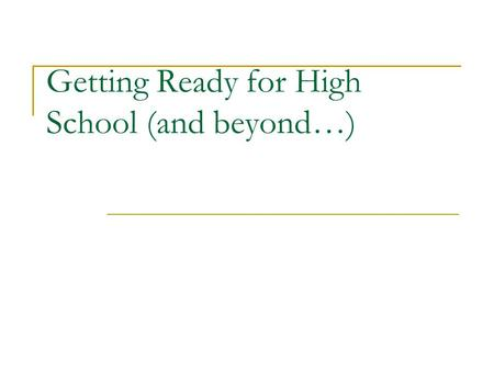 Getting Ready for High School (and beyond…). Getting Ready for High School Read Study Get organized Do your work & turn it in – all the time, every time.