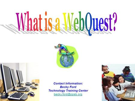 Contact Information: Becky Ford Technology Training Center
