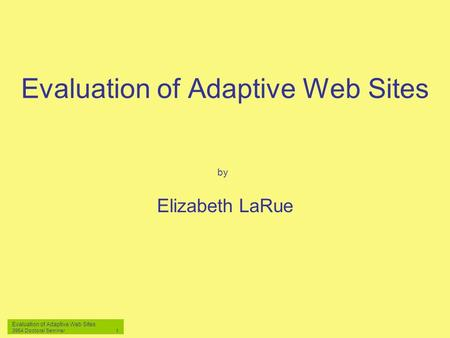 Evaluation of Adaptive Web Sites 3954 Doctoral Seminar 1 Evaluation of Adaptive Web Sites Elizabeth LaRue by.