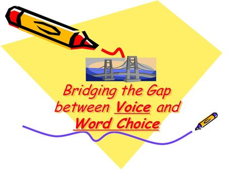 Bridging the Gap between Voice and Word Choice. Word Choice Definition: By definition, word choice at its best means precise, colorful, descriptive and.