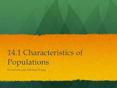 14.1 Characteristics of Populations Ewen Lee and Adriena Wong.