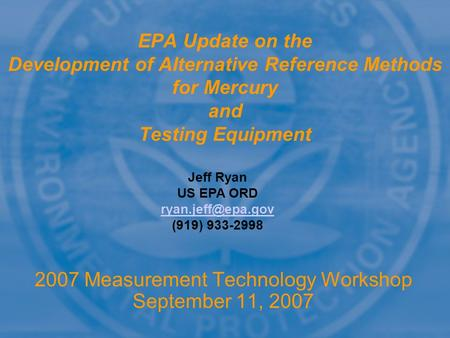2007 Measurement Technology Workshop September 11, 2007 EPA Update on the Development of Alternative Reference Methods for Mercury and Testing Equipment.
