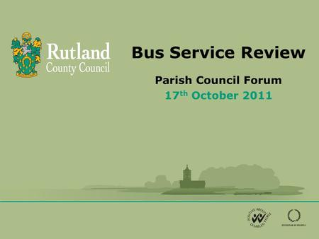 Bus Service Review Parish Council Forum 17 th October 2011.