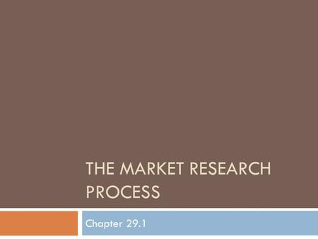 THE MARKET RESEARCH PROCESS Chapter 29.1. 5 Steps of the Market Research Process 1. Define the Problem 2. _____________________ 3. Analyzing Data 4. Recommending.