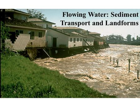 Flowing Water: Sediment Transport and Landforms. Medium-term Plan 10/27Lecture 13. The Sediment Factory: Source to Sink 11/01Lecture 14. Flowing Water: