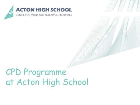 CPD Programme at Acton High School. 1.Development of new CPD format 2010-11 2.Evaluation of the programme 3.Further development 11-12 4.Current programme.