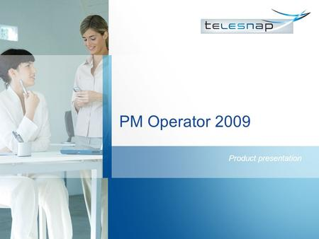PM Operator 2009 Product presentation. Introduction Doc.No.: TS2009-07-10-0062.