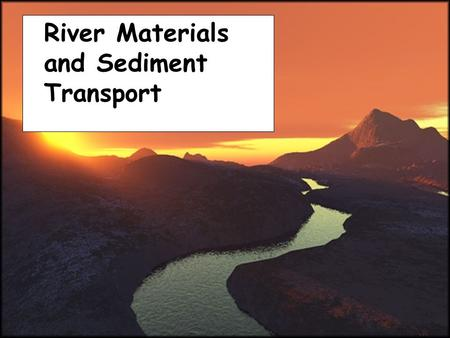 River Materials and Sediment Transport