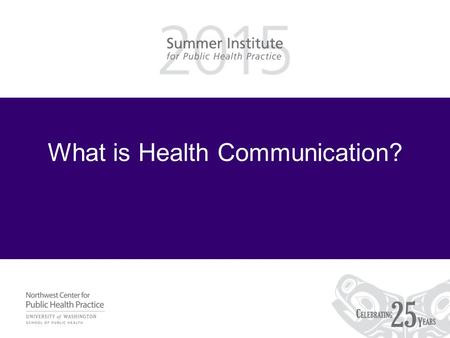 What is Health Communication?. Learning Objectives Be able to –Define health communication –Identify examples of health communication.