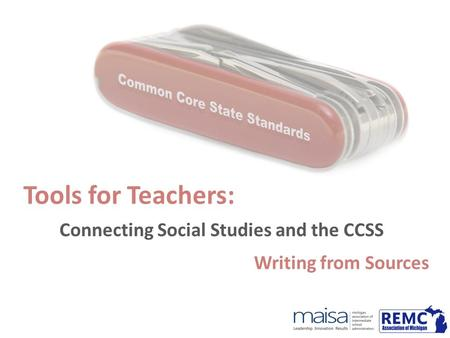 Tools for Teachers: Connecting Social Studies and the CCSS Writing from Sources.