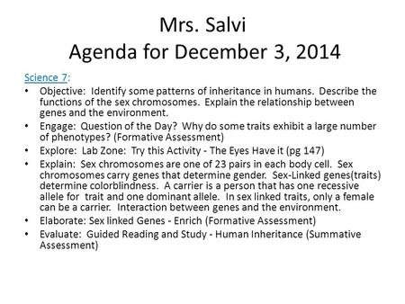 Mrs. Salvi Agenda for December 3, 2014 Science 7: Objective: Identify some patterns of inheritance in humans. Describe the functions of the sex chromosomes.
