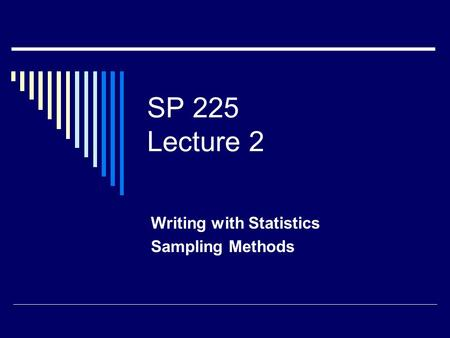 SP 225 Lecture 2 Writing with Statistics Sampling Methods.