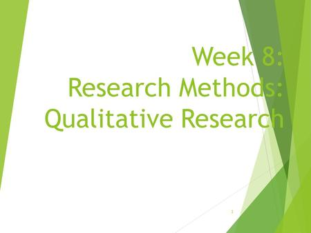 Week 8: Research Methods: Qualitative Research 1.