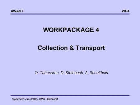 WP4 AWAST Trondheim, June 2002 – ISWA / Cemagref WORKPACKAGE 4 Collection & Transport O. Tabasaran, D. Steinbach, A. Schultheis.
