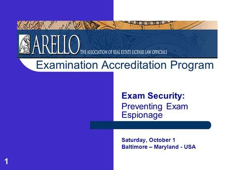 1 Examination Accreditation Program Exam Security: Preventing Exam Espionage Saturday, October 1 Baltimore – Maryland - USA.