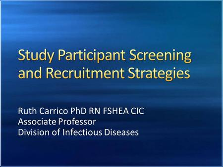 Ruth Carrico PhD RN FSHEA CIC Associate Professor Division of Infectious Diseases.
