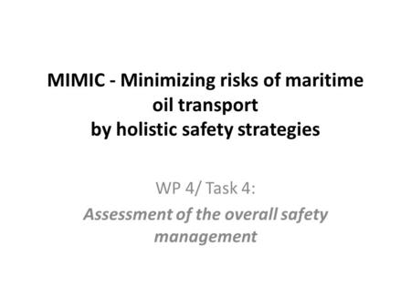MIMIC - Minimizing risks of maritime oil transport by holistic safety strategies WP 4/ Task 4: Assessment of the overall safety management.