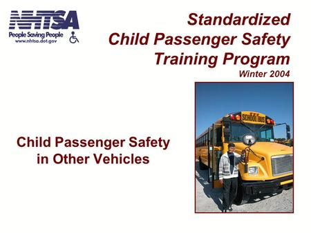Child Passenger Safety in Other Vehicles Standardized Child Passenger Safety Training Program Winter 2004.