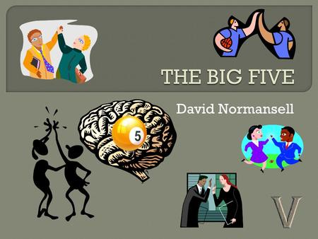 David Normansell. Overview  Intro to the Big Five  History & Development  Dimensions  Examples of Tests  Psychometric Properties  Personality Studies.