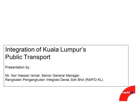 Integration of Kuala Lumpur's Public Transport Presentation by: Mr