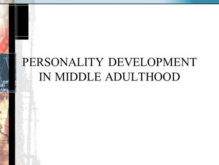 PERSONALITY DEVELOPMENT IN MIDDLE ADULTHOOD. Loevinger's Ego Development Theory Individualistic greater sense of individuality and ability to be emotionally.