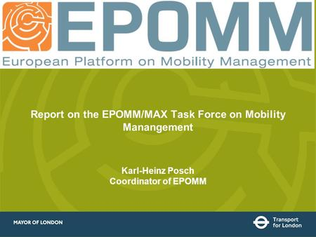 State of the art of MMM and the Future of EPOMM – Karl-Heinz Posch at ECOMM 2008 Report on the EPOMM/MAX Task Force on Mobility Manangement Karl-Heinz.