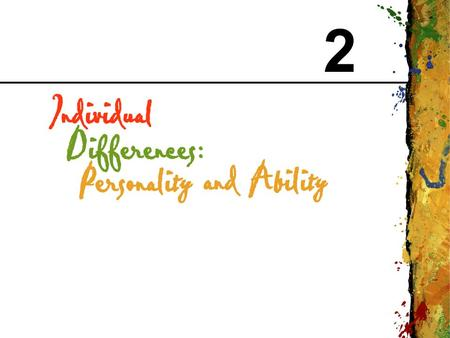 2. CHAPTER 2 Individual Differences: Personality and Ability Copyright © 1999 Addison Wesley Longman 2 Definition Personality: The pattern of relatively.