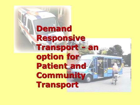 Demand Responsive Transport - an option for Patient and Community Transport.