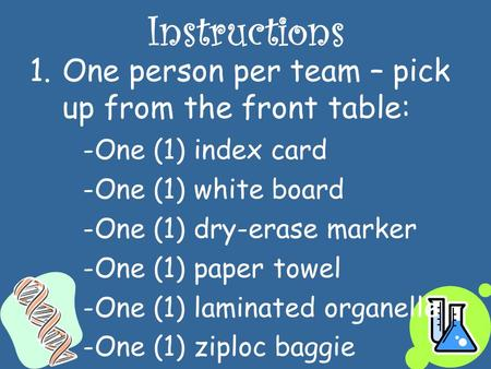 Instructions 1.One person per team – pick up from the front table: -One (1) index card -One (1) white board -One (1) dry-erase marker -One (1) paper towel.
