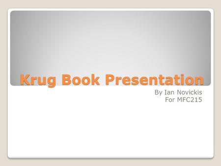 Krug Book Presentation By Ian Novickis For MFC215.