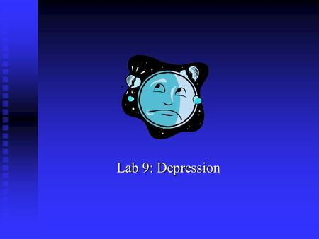 Lab 9: Depression Lab 9: Depression. Video #1 Dysthymic Disorder What criteria for Dysthymic Disorder does Susan meet? What criteria for Dysthymic Disorder.
