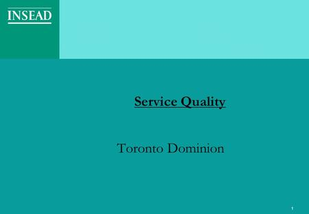 1 Service Quality Toronto Dominion. P4 Sept/Oct -2003Services Marketing – Professor V. Padmanabhan2 An Illustration.