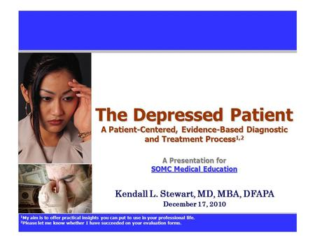 The Depressed Patient A Patient-Centered, Evidence-Based Diagnostic and Treatment Process 1,2 A Presentation for SOMC Medical Education SOMC Medical Education.