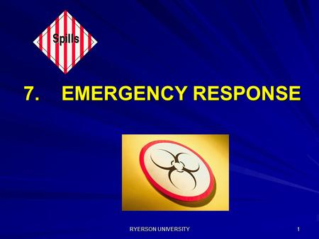 RYERSON UNIVERSITY 1 7. EMERGENCY RESPONSE. RYERSON UNIVERSITY 2 Biological Safety Training – Certificate Holder and User Training EMERGENCY RESPONSE.