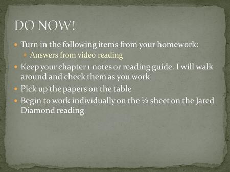 Turn in the following items from your homework: Answers from video reading Keep your chapter 1 notes or reading guide. I will walk around and check them.