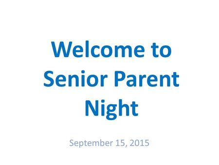 Welcome to Senior Parent Night September 15, 2015.