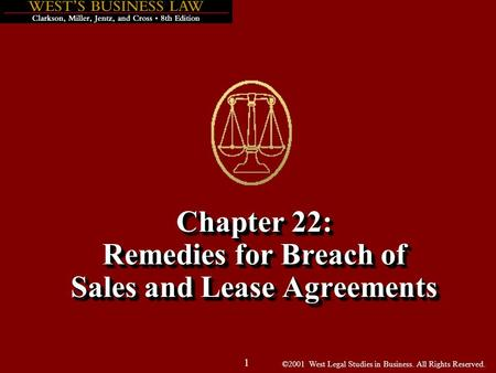 ©2001 West Legal Studies in Business. All Rights Reserved. 1 Chapter 22: Remedies for Breach of Sales and Lease Agreements.