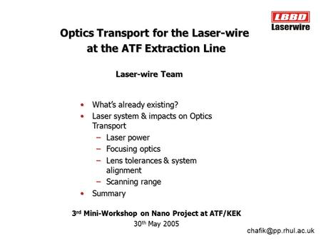 What's already existing?What's already existing? Laser system & impacts on Optics TransportLaser system & impacts on Optics Transport –Laser power –Focusing.