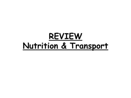 REVIEW Nutrition & Transport. 1. Explain what a food label tells you. The nutritional facts found in processed foods.